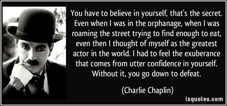quote-you-have-to-believe-in-yourself-that-s-the-secret-even-when-i-was-in-the-orphanage-when-i-was-charlie-chaplin-340171