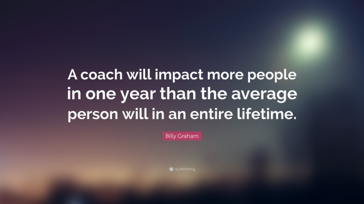 1738608-Billy-Graham-Quote-A-coach-will-impact-more-people-in-one-year